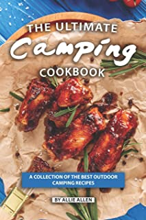 The Ultimate Camping Cookbook: A Collection of The Best Outdoor Camping Recipes
