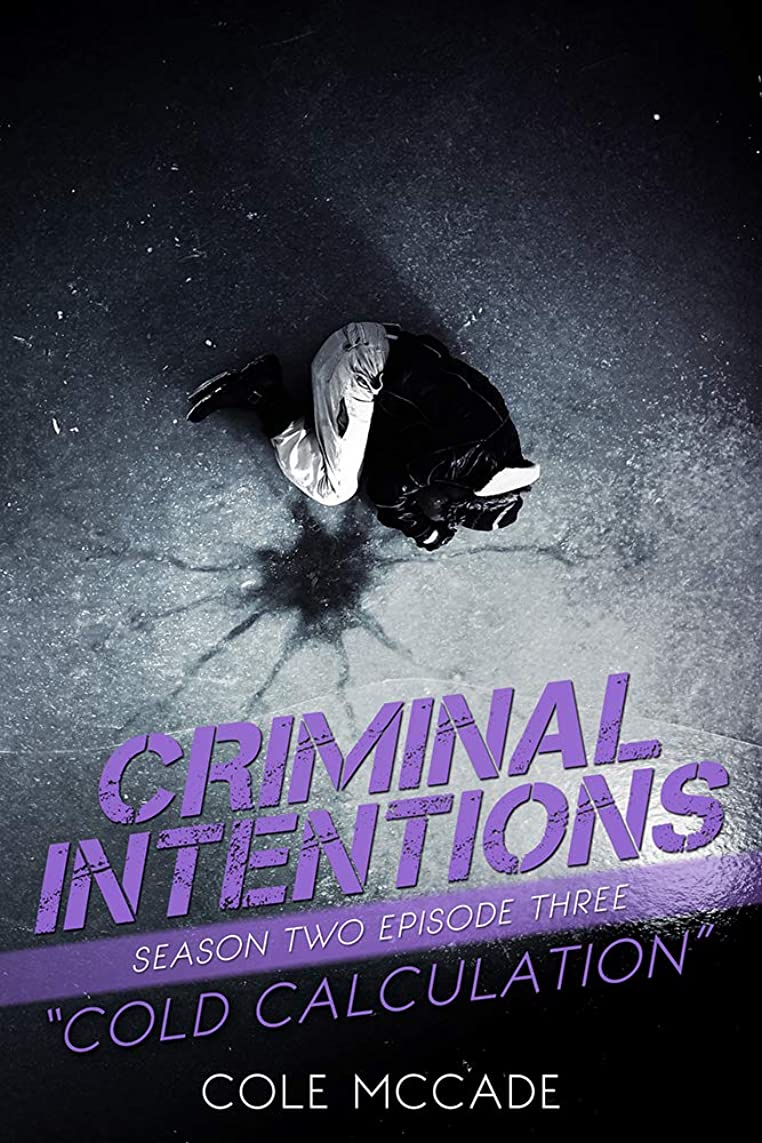 短命セクタ治安判事CRIMINAL INTENTIONS: Season Two, Episode Three: COLD CALCULATION (English Edition)