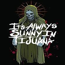 It's Always Sunny In Tijuana