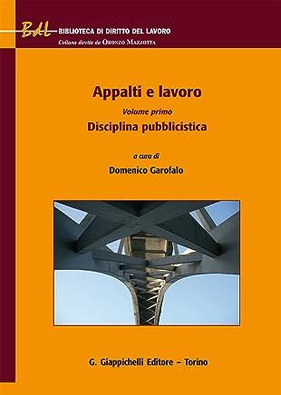 Appalti e lavoro: Volume primo. Disciplina pubblicistica