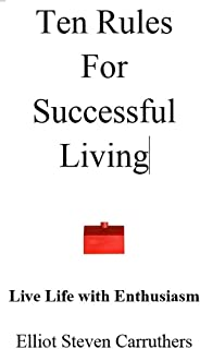 Ten Rules for Successful Living: Live Life with Enthusiasm