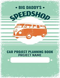 Big Daddys Speed Shop Car Project Planning Book: Plan Your Next Car Project With This Handy Parts Log Book -Goals, Budget-...