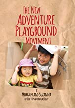 The New Adventure Playground Movement: How Communities across the USA are Returning Risk and Freedom to Childhood