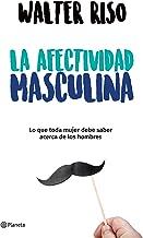 La afectividad masculina (Edición mexicana): Lo que toda mujer debe saber acerca de los hombres (Spanish Edition)