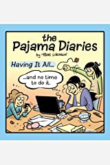 The Pajama Diaries: Having It All... and No Time to Do It Paperback