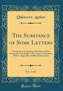 The Substance of Some Letters, Vol. 2 of 2: Written by an Englishman Resident at Paris During the Last Reign of the Empero...