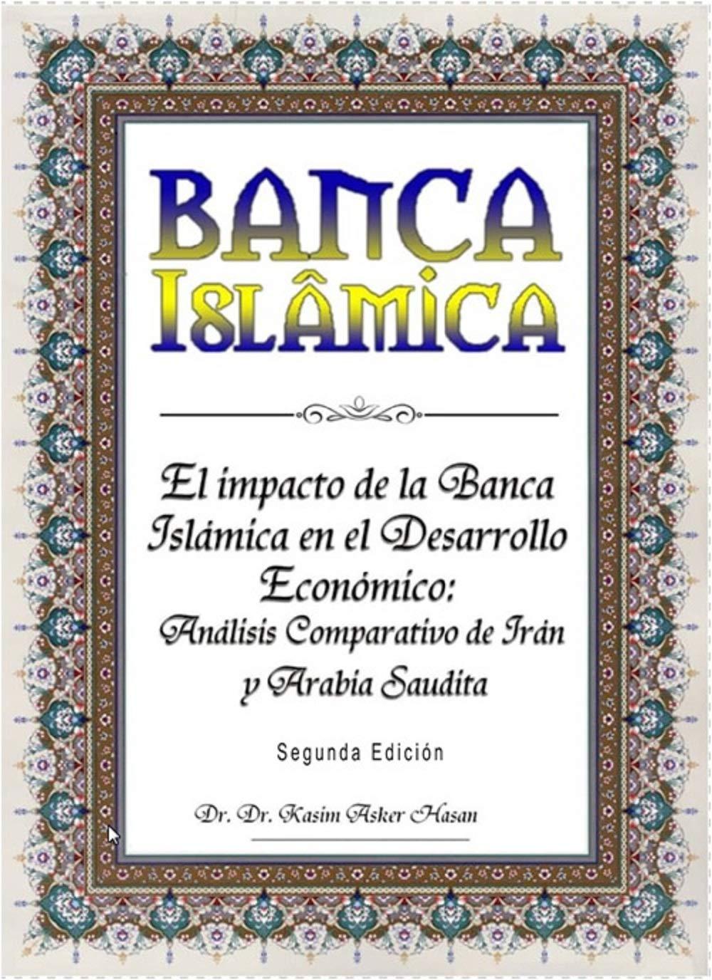 BANCA ISLÁMICA Segunda Edición: IMPACTO DE LA BANCA ISLÁMICA EN EL DESARROLLO ECONÓMICO - ANÁLISIS COMPARATIVO DE IRÁN Y ARABIA SAUDITA (Spanish Edition)