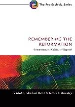 Remembering the Reformation: Commemorate? Celebrate? Repent? (Pro Ecclesia Series Book 7)