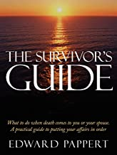 The Survivor's Guide: What to do when death comes to you or your spouse. A practical guide to putting your affairs in order