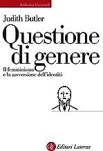 Questione di genere: Il femminismo e la sovversione dell'identità (Italian Edition)
