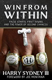 Win from Within: False Starts, First Downs, and the Power of Second Chances - Harry Sydney III former NFL Player and Coach for San Francisco 49ers and Green Bay Packers