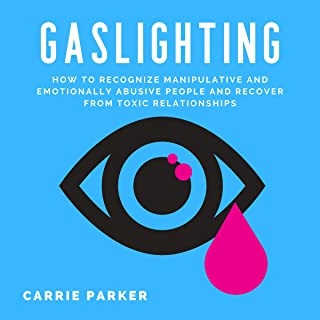 Gaslighting: How to Recognize Manipulative and Emotionally Abusive People and Recover from Toxic Relationships