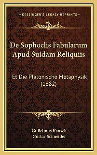 De Sophoclis Fabularum Apud Suidam Reliquiis: Et Die Platonische Metaphysik (1882)