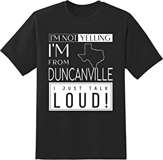 I'm Not Yelling I'm from Duncanville Texas I Just Talk Loud! Unisex T Shirt