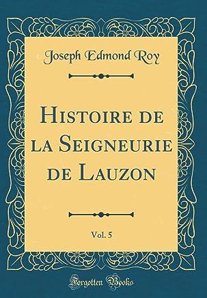 Histoire de la Seigneurie de Lauzon, Vol. 5 (Classic Reprint)