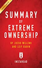 Summary of Extreme Ownership: by Jocko Willink and Leif Babin | Includes Analysis