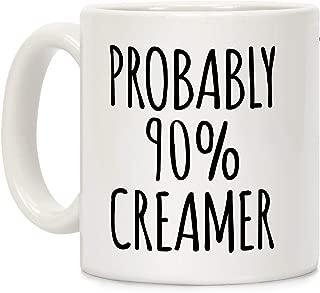 LookHUMAN Probably 90% Creamer White 11 Ounce Ceramic Coffee Mug