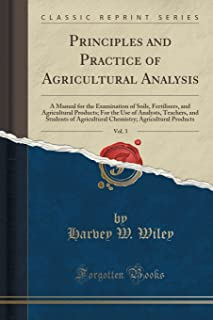 Principles and Practice of Agricultural Analysis, Vol. 3: A Manual for the Examination of Soils, Fertilizers, and Agricult...