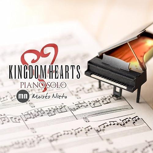 Kingdom Hearts: Piano Solo by Moisés Nieto on Amazon Music