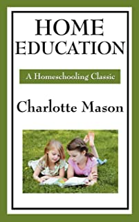 Home Education: Volume I of Charlotte Mason's Original Homeschooling Series