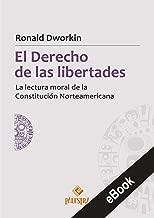El derecho de las libertades: La lectura moral de la Constitución Norteamericana (Spanish Edition)