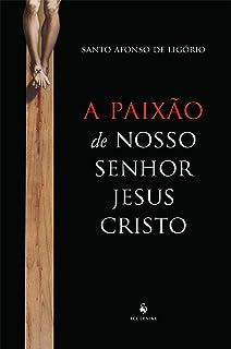 A Paixão de Nosso Senhor Jesus Cristo
