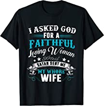 I Asked God For A Faithful And Satan Sent Me My Whore Wife T-Shirt