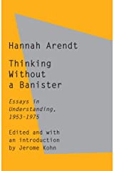 Thinking Without a Banister: Essays in Understanding, 1953-1975 Kindle Edition