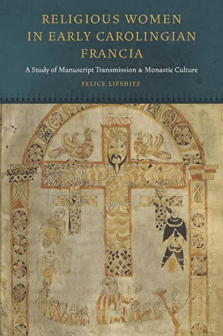 Religious Women in Early Carolingian Francia: A Study of Manuscript Transmission and Monastic Culture (Fordham Series in Medieval Studies) (English Edition)