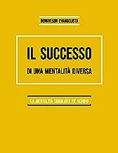 Il successo di una mentalità diversa: La mentalità sbagliata fa schifo (Italian Edition)