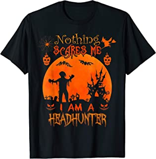 Nothing scares me I'm a Headhunter Halloween Costume Gift T-Shirt