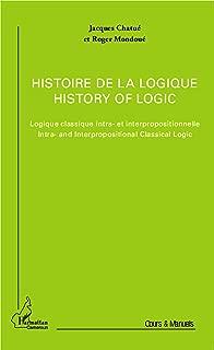Histoire de la logique / History of logic: Logique classique intra- et interpropositionnelle / Intra- and Interpropositional Classical Logic - (Version française et version anglaise) (French Edition)