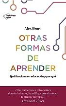 Otras formas de aprender: Qué funciona en educación y por qué (Spanish Edition)