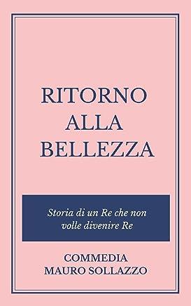 RITORNO ALLA BELLEZZA, storia di un Re che non volle divenire Re