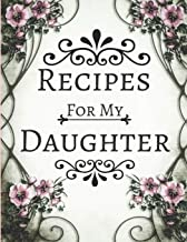 Recipes For My Daughter: Blank Recipe Cookbook To write In ~ Vintage Floral Pink & White Design (Large 8.5