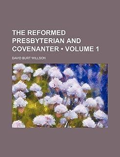 The Reformed Presbyterian and Covenanter (Volume 1)