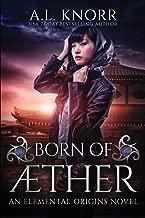 Born of Aether: An Elemental Origins Novel (The Elemental Origins Series) (Volume 4)