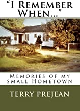 """""""I Remember When..."""": Memories of my small Hometown"""