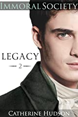Legacy: Book Two: Immoral Society: An 18th Century and Regency Historical Romance Saga Kindle Edition