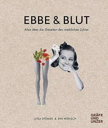 Read ++Ebbe & Blut: Alles über die Gezeiten des weiblichen Zyklus (Gräfe und Unzer Einzeltitel) Luisa Stömer,Eva Wünsch VVIP