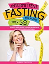 Intermittent Fasting For Women Over 50: The Complete Guide to Lose Weight, Reset Metabolism and Rejuvenate. Unlock the Sec...