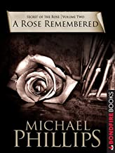A Rose Remembered (Secret of the Rose Book 2)