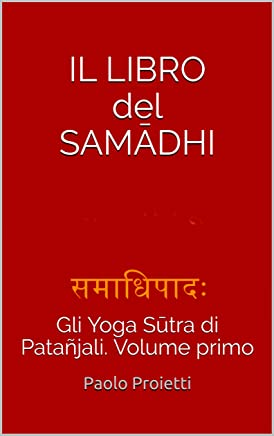 IL LIBRO del SAMĀDHI: Gli Yoga Sūtra di Patañjali. Volume primo