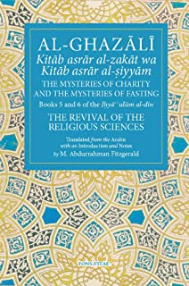 Al-Ghazali The Mysteries of Charity and the Mysteries of Fasting: Book 5 & 6 of Ihya' 'ulum al-din, The Revival of the Religious Sciences (The Fons Vitae Al-Ghazali Series)