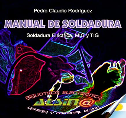 Manual de soldadura, soldadura eléctrica, MIG y TIG (Spanish Edition)