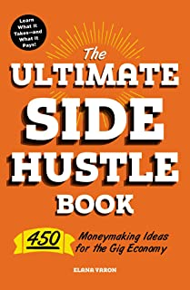 The Ultimate Side Hustle Book: 450 Moneymaking Ideas for the Gig Economy