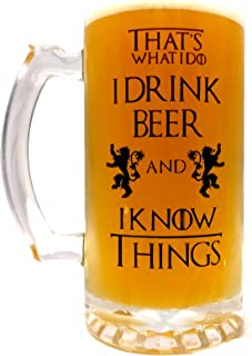 That's What I Do I Drink Beer & I Know Things - Large 16oz Beer Mug - Game of Thrones Inspired - Thick Clear Glass - Perfe...