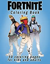 Fortnite Coloring Book: 50 coloring pages for kids and adults: Fortnite Coloring Book For Kids And Adults, +50 Amazing Drawings: Characters , Weapons & Other Book PDF