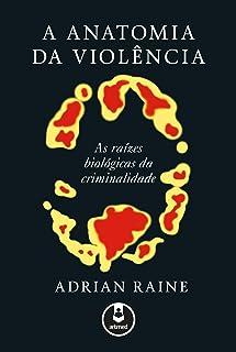 A Anatomia da Violência: As Raízes Biológicas da Criminal