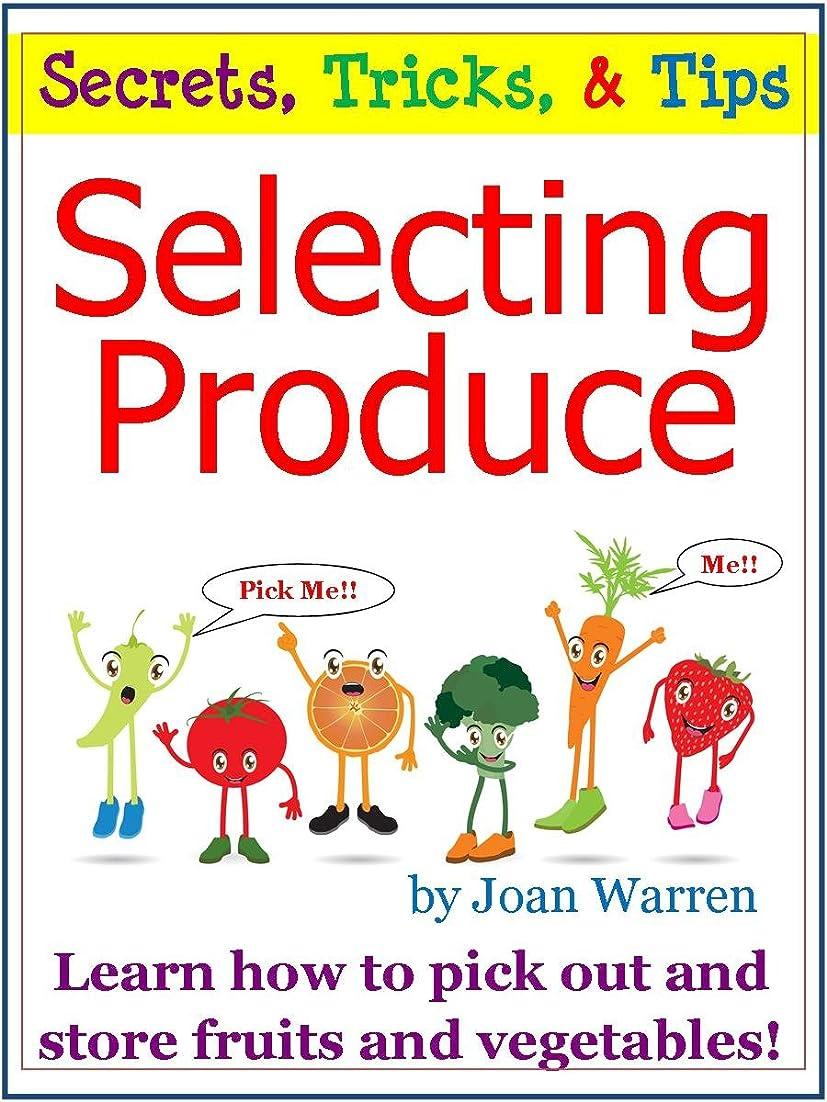 事実上くびれた起こりやすいSelecting Produce: Secrets, Tricks, Tips (English Edition)